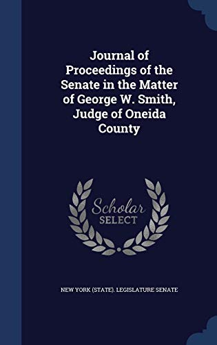 Journal of Proceedings of the Senate in the Matter of George W. Smith, Judge of Oneida County