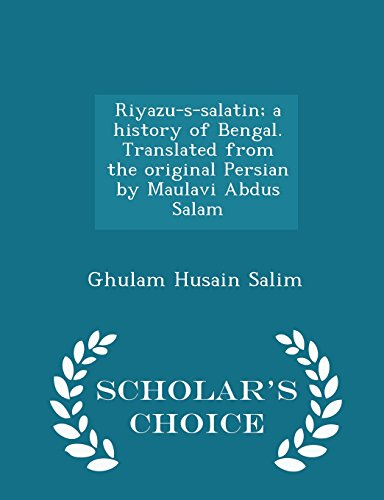 Riyazu-S-Salatin; A History of Bengal. Translated from the Original Persian by Maulavi Abdus Salam - Scholar's Choice Edition