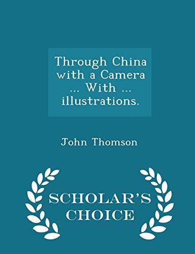 Through China with a Camera ... with ... Illustrations. - Scholar's Choice Edition