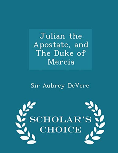 Julian the Apostate, and the Duke of Mercia - Scholar's Choice Edition
