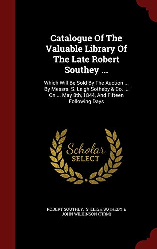 Catalogue of the Valuable Library of the Late Robert Southey ...