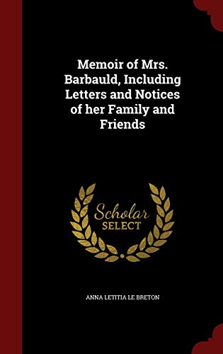 Memoir of Mrs. Barbauld, Including Letters and Notices of Her Family and Friends