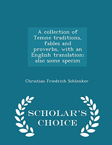 A Collection of Temne Traditions, Fables and Proverbs, with an English Translation; Also Some Specim - Scholar's Choice Edition