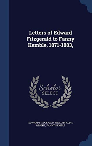 Letters of Edward Fitzgerald to Fanny Kemble, 1871-1883,