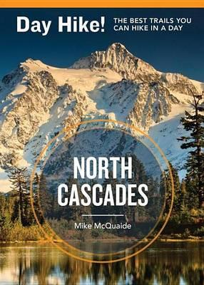 Day Hike! North Cascades, 3rd Edition: The Best Trails You Can Hike in a Day