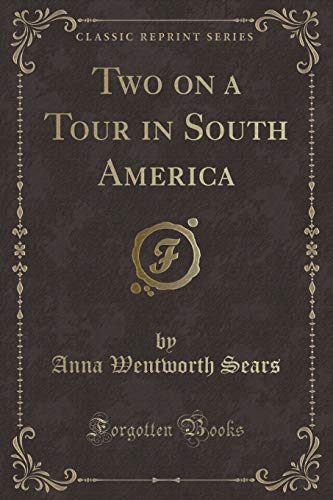 Two on a Tour in South America (Classic Reprint)