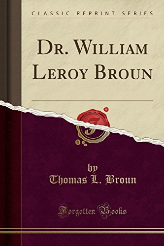 Dr. William Leroy Broun (Classic Reprint)