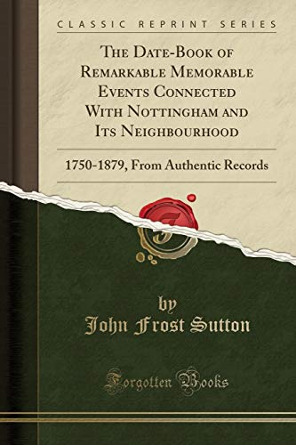 The Date-Book of Remarkable Memorable Events Connected with Nottingham and Its Neighbourhood