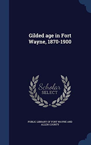 Gilded Age in Fort Wayne, 1870-1900