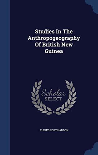 Studies in the Anthropogeography of British New Guinea
