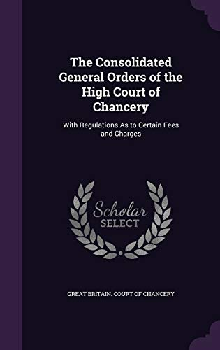 The Consolidated General Orders of the High Court of Chancery