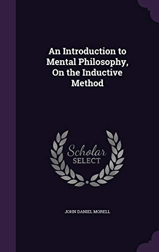 An Introduction to Mental Philosophy, on the Inductive Method