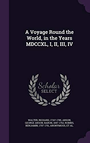 A Voyage Round the World, in the Years MDCCXL, I, II, III, IV