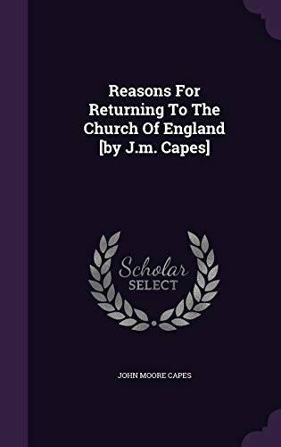 Reasons for Returning to the Church of England [by J.M. Capes]