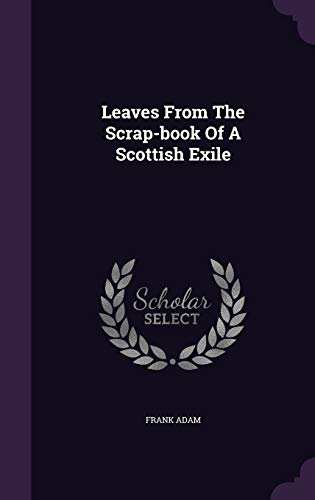 Leaves from the Scrap-Book of a Scottish Exile