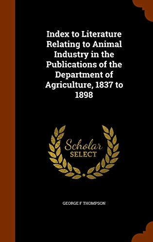 Index to Literature Relating to Animal Industry in the Publications of the Department of Agriculture, 1837 to 1898