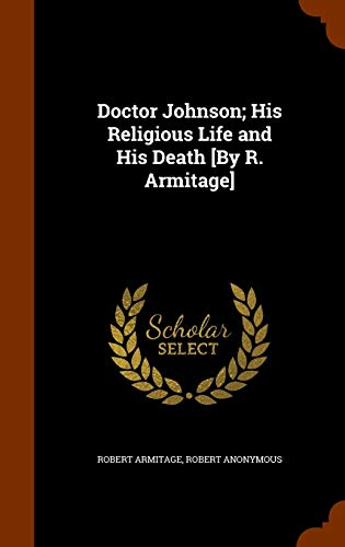 Doctor Johnson; His Religious Life and His Death [By R. Armitage]