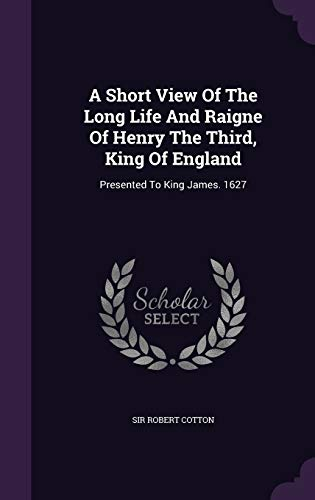 A Short View of the Long Life and Raigne of Henry the Third, King of England