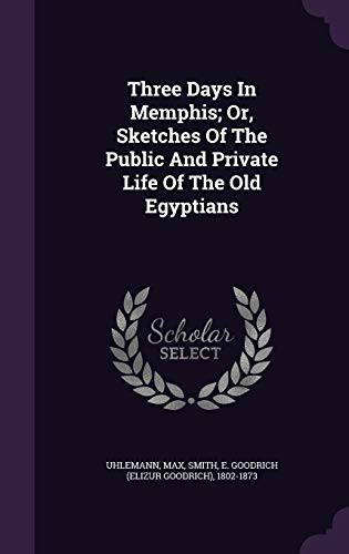 Three Days in Memphis; Or, Sketches of the Public and Private Life of the Old Egyptians