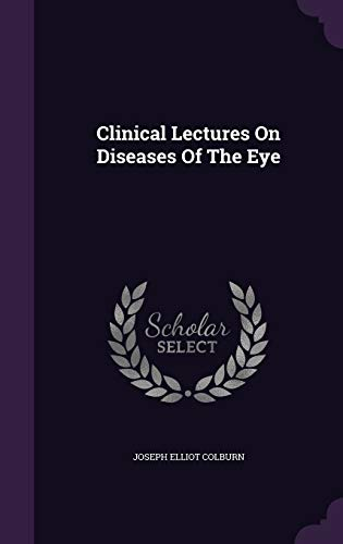 Clinical Lectures on Diseases of the Eye