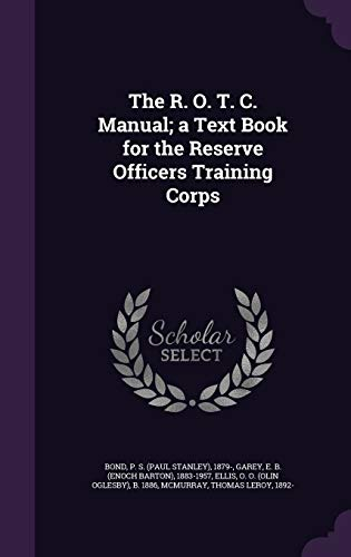 The R. O. T. C. Manual; A Text Book for the Reserve Officers Training Corps