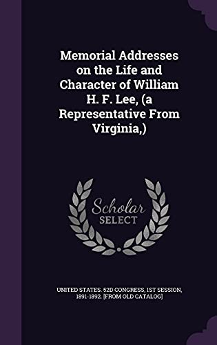 Memorial Addresses on the Life and Character of William H. F. Lee, (a Representative from Virginia, )