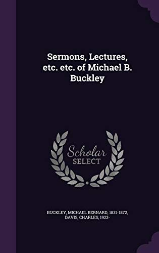 Sermons, Lectures, Etc. Etc. of Michael B. Buckley
