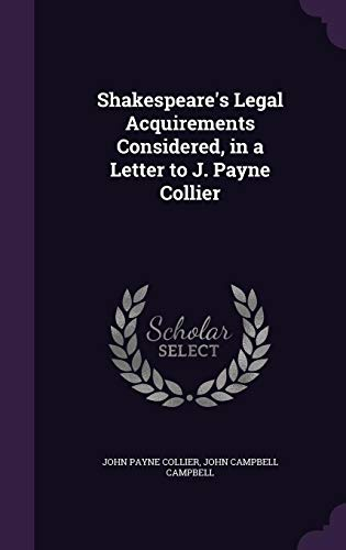 Shakespeare's Legal Acquirements Considered, in a Letter to J. Payne Collier