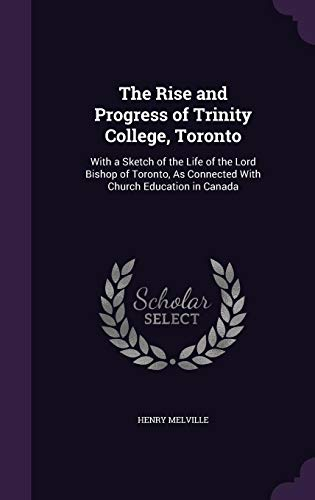 The Rise and Progress of Trinity College, Toronto