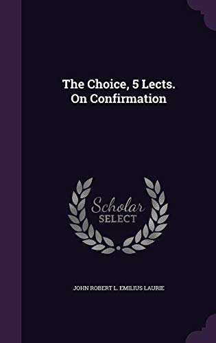 The Choice, 5 Lects. on Confirmation