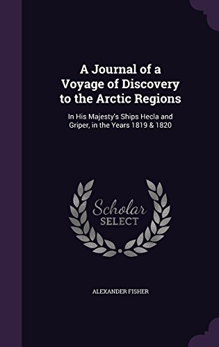 A Journal of a Voyage of Discovery to the Arctic Regions