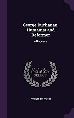 George Buchanan, Humanist and Reformer