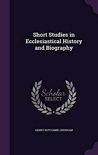 Short Studies in Ecclesiastical History and Biography