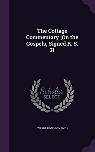 The Cottage Commentary [On the Gospels, Signed R. S. H
