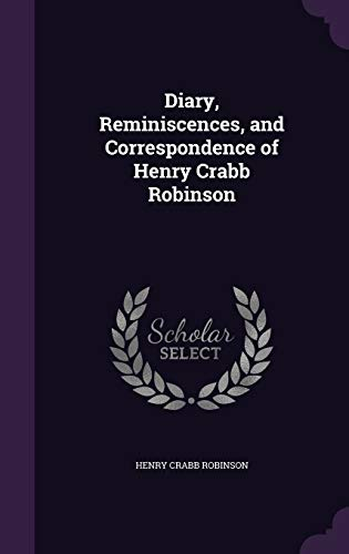 Diary, Reminiscences, and Correspondence of Henry Crabb Robinson