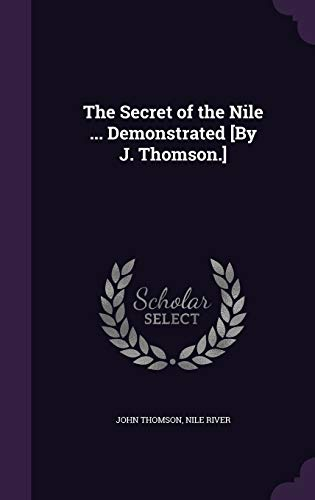 The Secret of the Nile ... Demonstrated [By J. Thomson.]