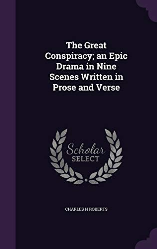 The Great Conspiracy; An Epic Drama in Nine Scenes Written in Prose and Verse