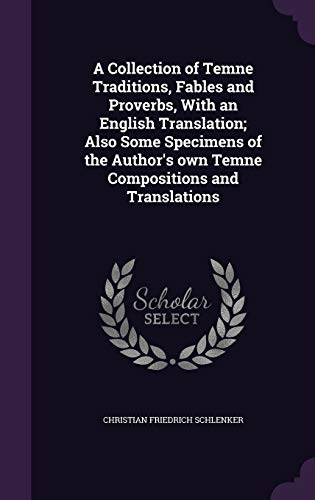 A Collection of Temne Traditions, Fables and Proverbs, with an English Translation; Also Some Specimens of the Author's Own Temne Compositions and Translations