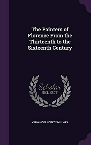 The Painters of Florence from the Thirteenth to the Sixteenth Century