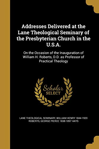 Addresses Delivered at the Lane Theological Seminary of the Presbyterian Church in the U.S.A.