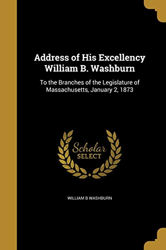 Address of His Excellency William B. Washburn