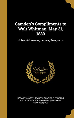 Camden's Compliments to Walt Whitman, May 31, 1889