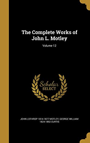 The Complete Works of John L. Motley; Volume 12