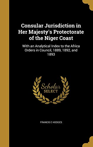 Consular Jurisdiction in Her Majesty's Protectorate of the Niger Coast