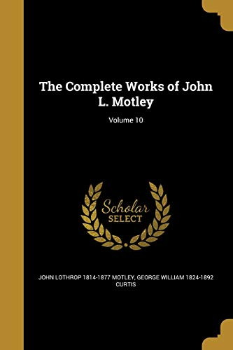 The Complete Works of John L. Motley; Volume 10