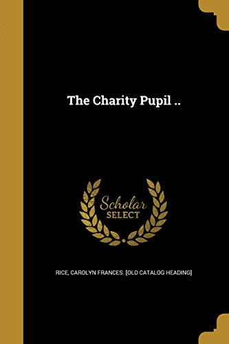 The Charity Pupil ..