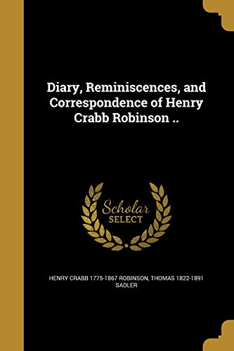 Diary, Reminiscences, and Correspondence of Henry Crabb Robinson ..