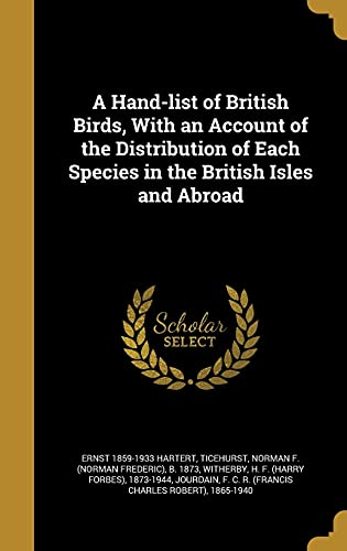 A Hand-List of British Birds, with an Account of the Distribution of Each Species in the British Isles and Abroad