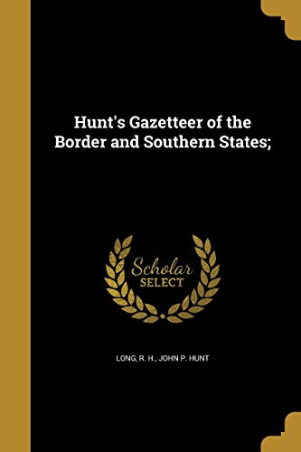 Hunt's Gazetteer of the Border and Southern States;