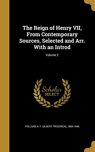 The Reign of Henry VII, from Contemporary Sources, Selected and Arr. with an Introd; Volume 2